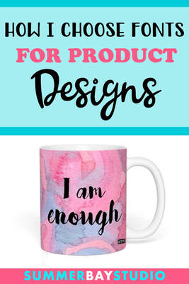How I choose fonts for my product designs at www.summerbaystudio.com.