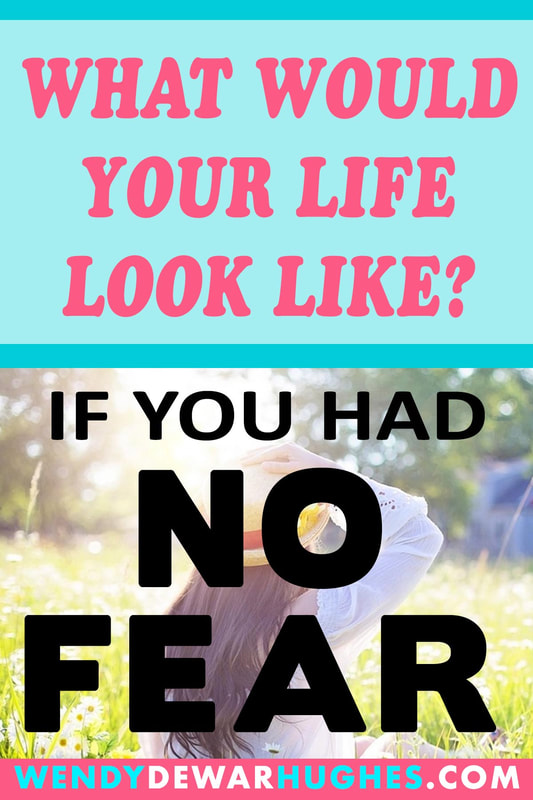 What would you like look like if you had no fear?