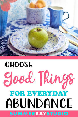 Choose Good Things for everyday abundance.
